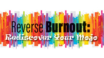 Reverse Burnout: Rediscover Your Mojo